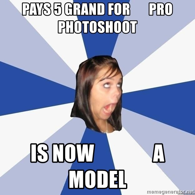 Annoying Facebook Girl - pays 5 grand for       pro photoshoot is now               a model