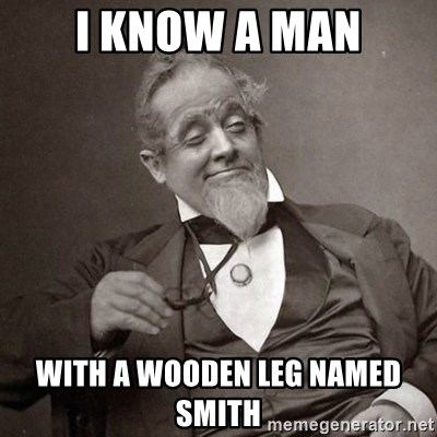 I Know A Man With A Wooden Leg Named Smith 1889 10 Guy Meme