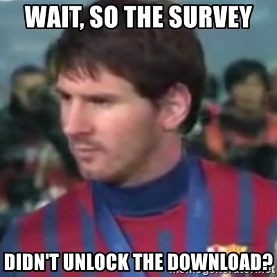 Messi Dont Understand - Wait, so the survey  didn't unlock the download?