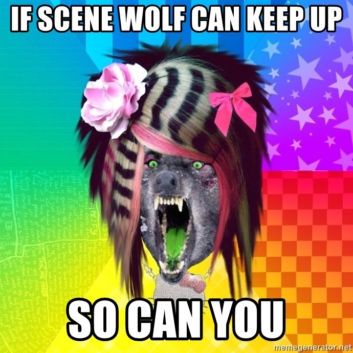 Insanity Scene Wolf - if scene wolf can keep up so can you