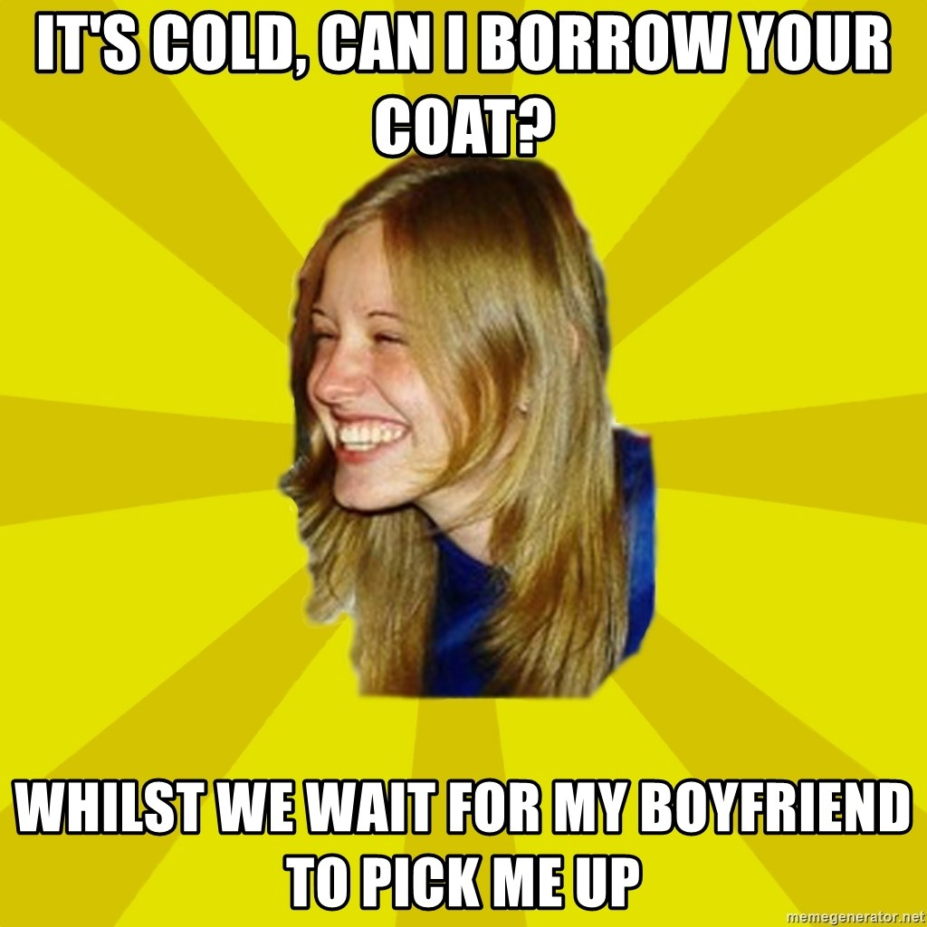 Trologirl - it's cold, can i borrow your coat? whilst we wait for my boyfriend to pick me up