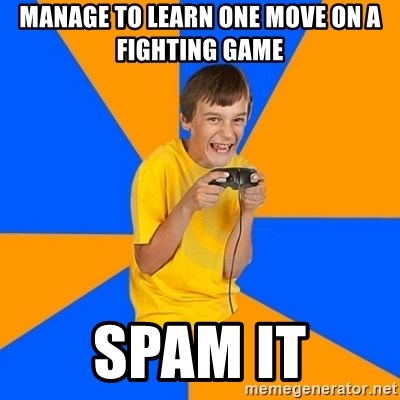Annoying Gamer Kid - manage to learn one move on a fighting game spam it