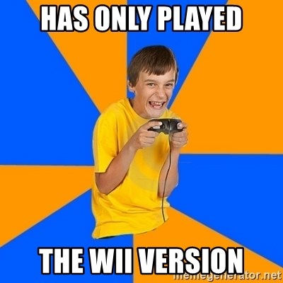 Annoying Gamer Kid - has only played The WII version