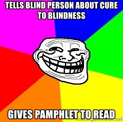 Trollface - Tells blind person aBout cure to blindness gives pamphlet to read