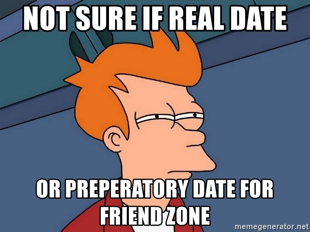 Futurama Fry - not sure if real date or preperatory date for friend zone