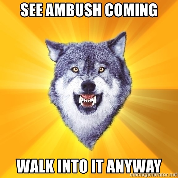 Courage Wolf - See Ambush coming walk into it anyway