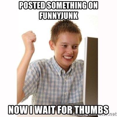 Computer kid - Posted somETHING on funnyjunk now i wait for thumbs