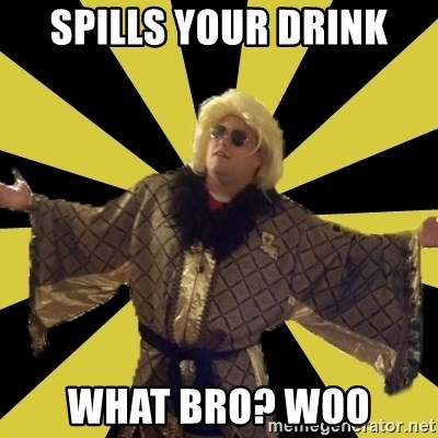 Party Foul Flair - Spills your drink what bro? Woo