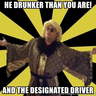 Party Foul Flair - He drunker than you are! and the Designated driver