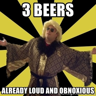 Party Foul Flair - 3 beers already loud and obnoxious