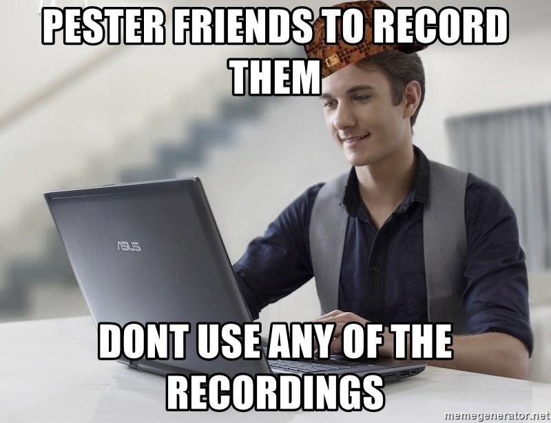 SCUMBAG TKer V.2.0 - pester friends to record them dont use any of the recordings