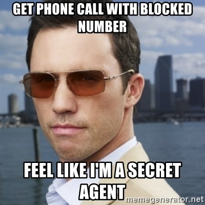 15473242 get phone call with blocked number feel like i'm a secret agent,Get Blocked Meme
