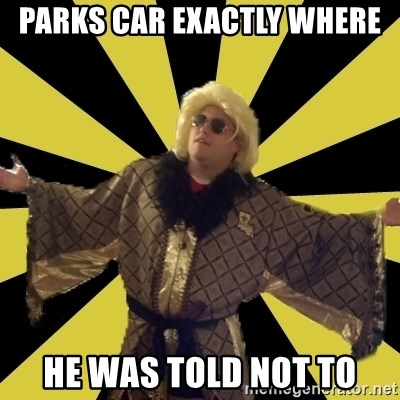 Party Foul Flair - Parks Car Exactly Where He was told not to