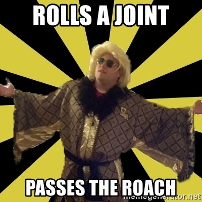 Party Foul Flair - rolls a joint Passes the roach