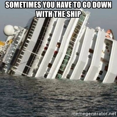 Sunk Cruise Ship - Sometimes you have to go down with the ship