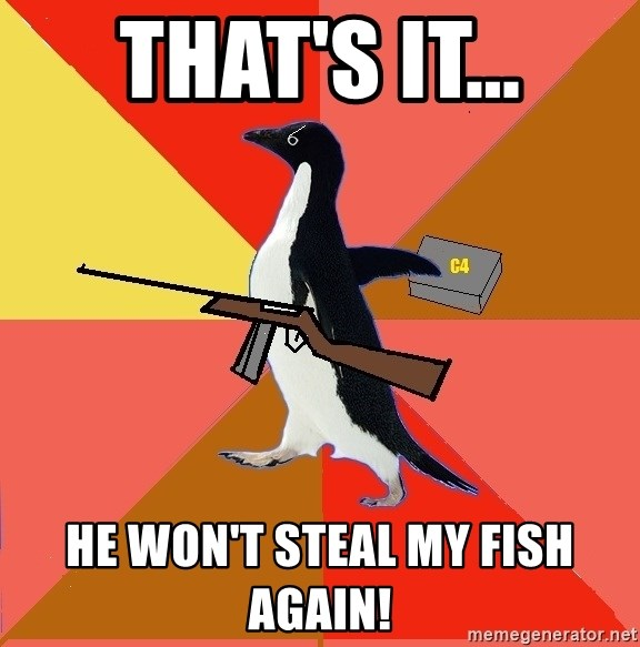 Socially Fed Up Penguin - That's it... He won't steal my fish again!