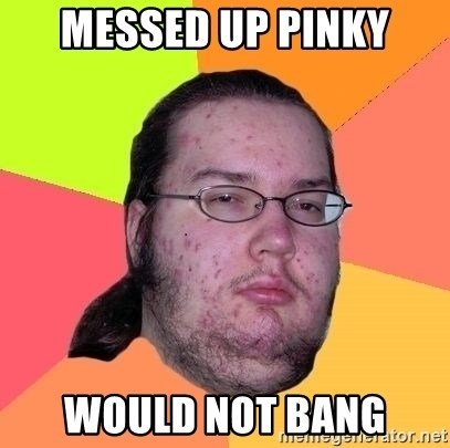 Gordo Nerd - messed up pinky would not bang