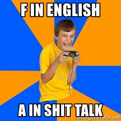 Annoying Gamer Kid - F in english A in shit talk