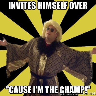 "Party Foul Flair - Invites himself over ""cause i'm the champ!"""