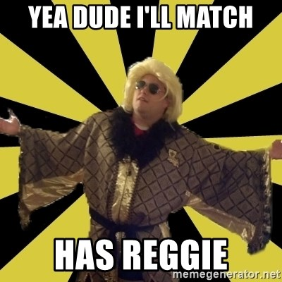 Party Foul Flair - yea dude i'LL match Has Reggie