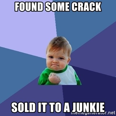 Success Kid - found some crack sold it to a junkie