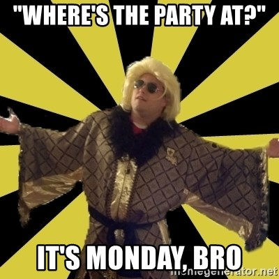 """Party Foul Flair - """"where's the party at?"""" it's monday, bro"""