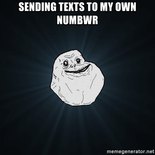 Forever Alone - sending texts to my own numbwr