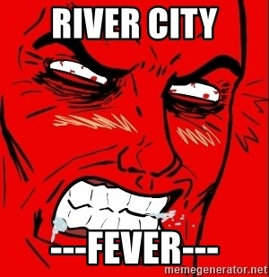 Rage Face - River city ---fever---