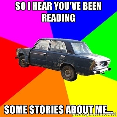 AdviceCar - So I hear you've been reading some stories about me...