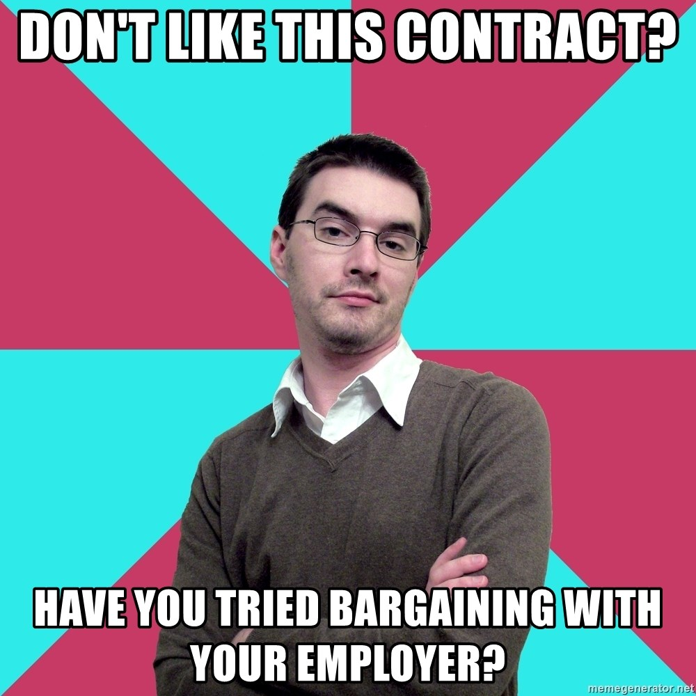 Privilege Denying Dude - Don't like this contract? Have you tried bargaining with your employer?