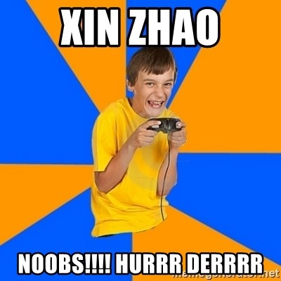 Annoying Gamer Kid - xin zhao NOOBs!!!! hurrr derrrr