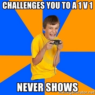 Annoying Gamer Kid - Challenges you to a 1 v 1 never shows