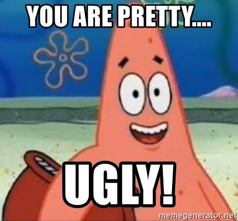 Happily Oblivious Patrick - You are pretty.... Ugly!