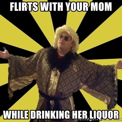 Party Foul Flair - Flirts with your mom while drinking her liquor