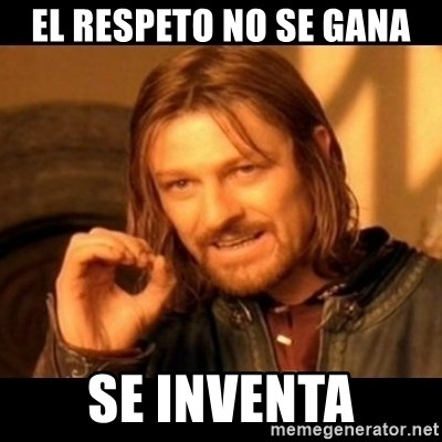 Does not simply walk into mordor Boromir  - El respeto no se gana se inventa