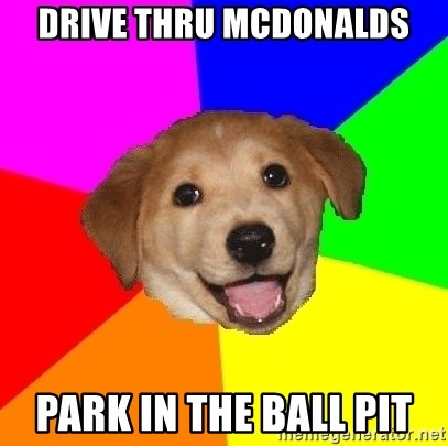 Advice Dog - drive thru mcdonalds park in the ball pit
