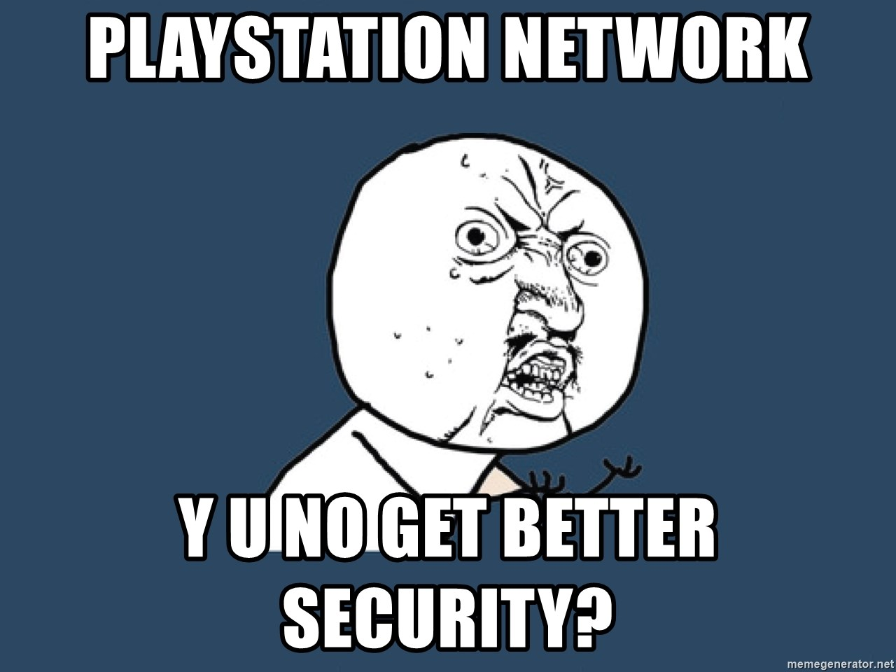 Y U No - playstation network y u no get better security?