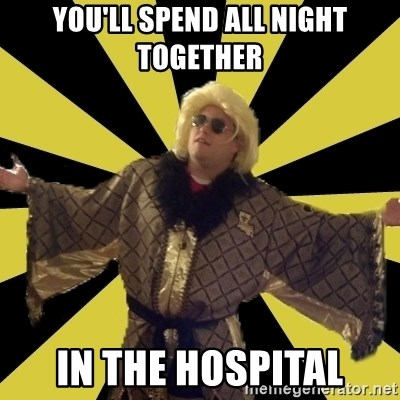 Party Foul Flair - you'll spend all night together in the hospital