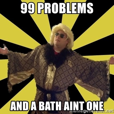 Party Foul Flair - 99 problems and a bath aint one