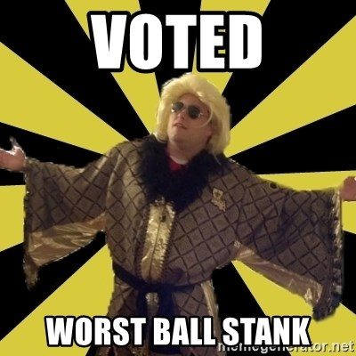 Party Foul Flair - voted worst ball stank