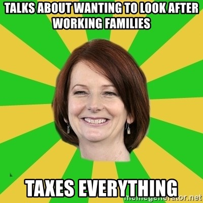 Julia Gillard - talks about wanting to look after working families taxes everything