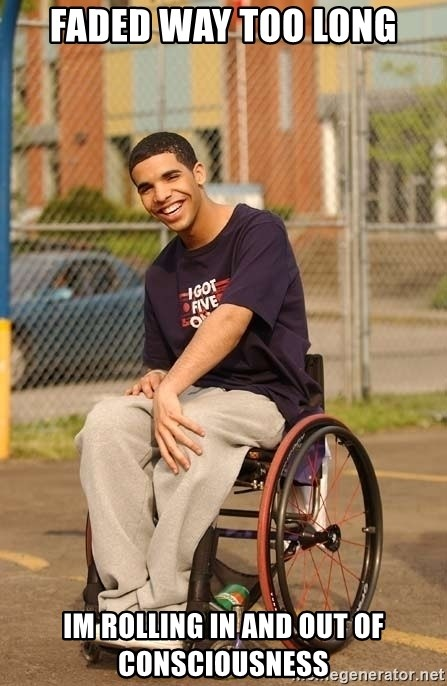 Drake Wheelchair - Faded way too long Im rolling in and out of consciousness