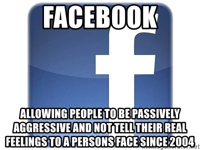 Facebook Logo - Facebook Allowing people to be passively aggressive and not tell their real feelings to a persons face since 2004