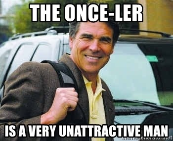 Rick Perry - the once-ler is a very unattractive man