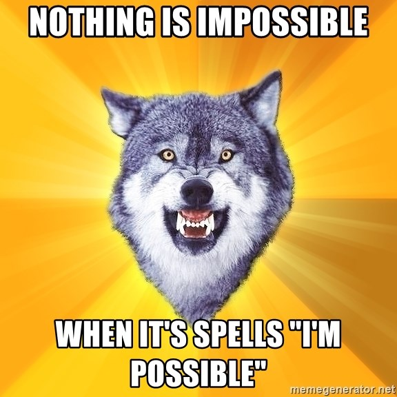 "Courage Wolf - Nothing is Impossible when it's spells ""i'm Possible"""