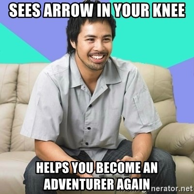 Nice Gamer Gary - sees arrow in your knee helps you become an adventurer again