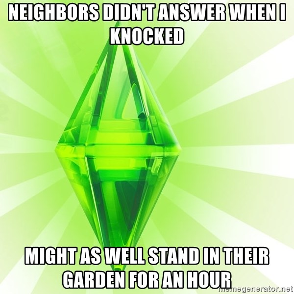 Sims - neighbors didn't answer when i knocked might as well stand in their garden for an hour