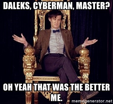 Hipster Doctor Who - daleks, cyberman, master? oh yeah that was the better me.