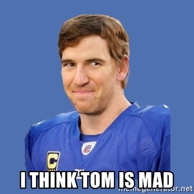 Eli troll manning - I think Tom is mad