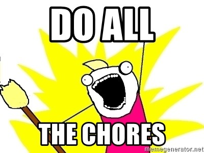 X ALL THE THINGS - Do All the chores